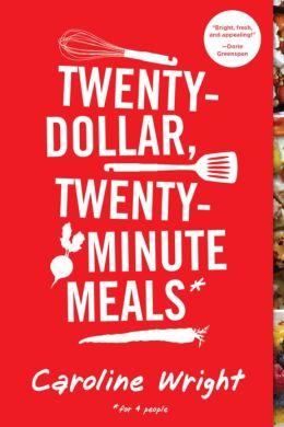 Twenty Dollar Twenty Minute Meals