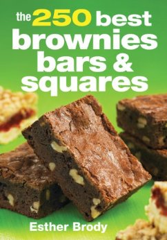 The 250 Best Brownie Bars And Squares Cookbook