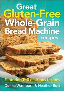 Great Gluten-Free Whole-Grain Bread Machine Recipes Cookbook