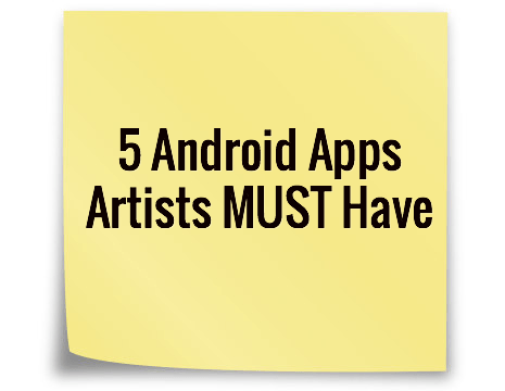 5 Android Apps Artists MUST Have