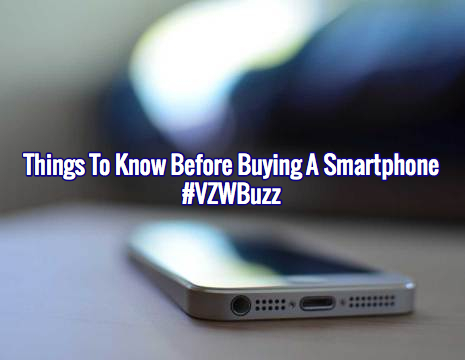 Things to know before buying a smartphone #VZWBuzz