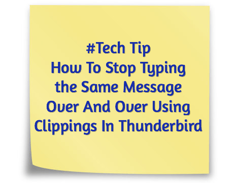 #Tech Tip - How To Stop Typing the Same Message Over And Over Using Clippings In Thunderbird