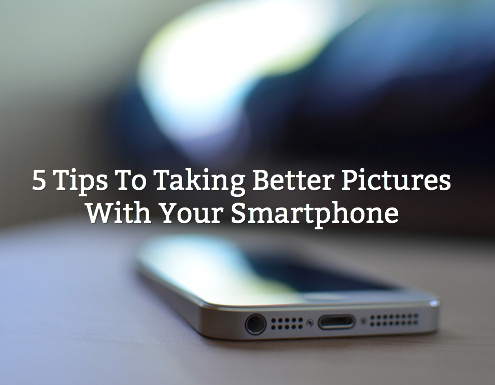 5 Tips To Taking Better Pictures With Your Smartphone
