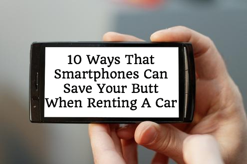 10 Ways That Smartphones Can Save Your Butt When Renting A Car