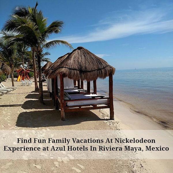 Find Fun Family Vacations At Nickelodeon Experience at Azul Hotels In Riviera Maya, Mexico