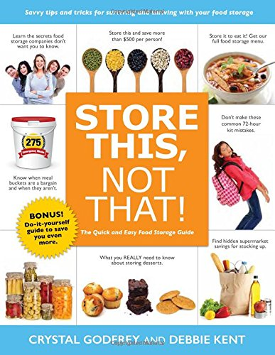 Store This, Not That!: The Quick and Easy Food Storage Guide