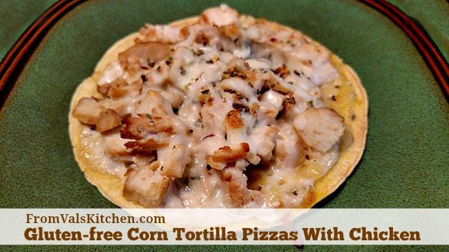 Gluten-free Corn Tortilla Pizzas With Chicken Recipe - From Val's Kitchen