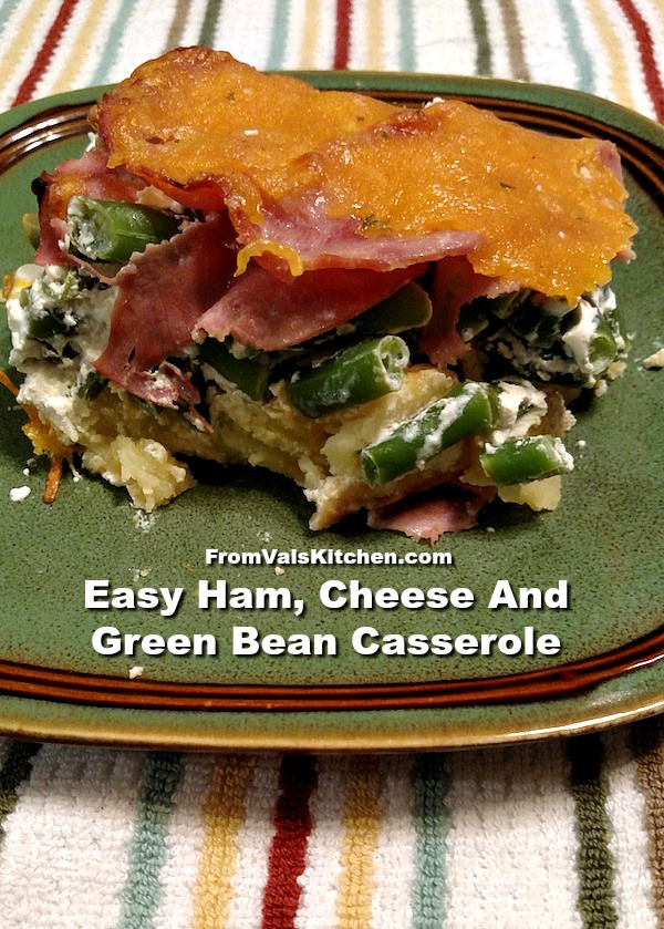Easy Ham, Cheese And Green Bean Casserole Recipe From Val's Kitchen