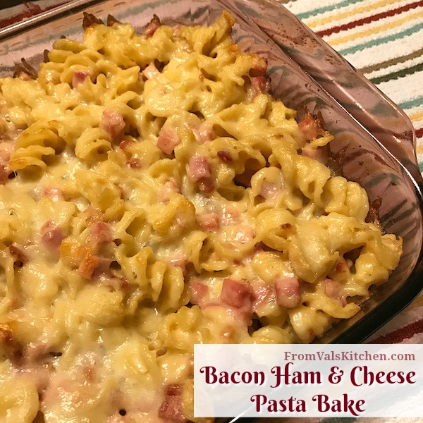 Bacon Ham And Cheese Pasta Bake Recipe From Val's Kitchen