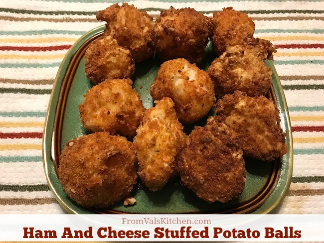 Ham And Cheese Stuffed Mashed Potato Balls Recipe From Val's Kitchen