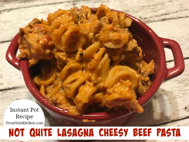 Instant Pot Not Quite Lasagna Cheesy Beef Pasta Recipe From Val's Kitchen