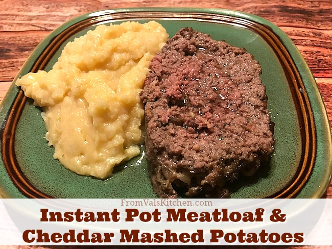 Instant Pot Meatloaf And Cheddar Mashed Potatoes Recipe From Val's Kitchen