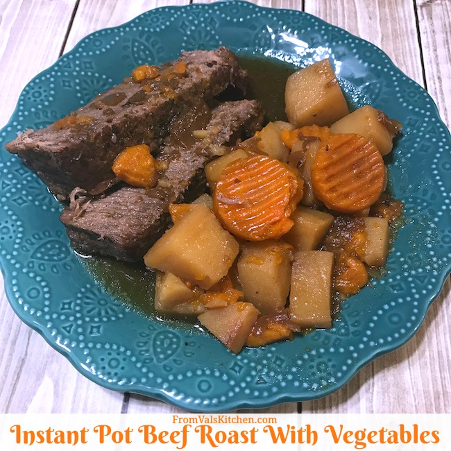 Instant Pot Beef Roast With Vegetables Recipe From Val's Kitchen