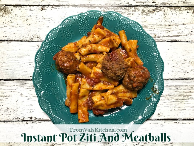 Instant Pot Ziti And Meatballs Recipe From Val's Kitchen