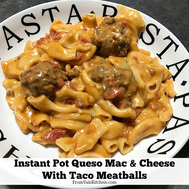 Instant Pot Queso Mac & Cheese With Taco Meatballs Recipe From Val's Kitchen