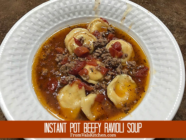 Instant Pot Beefy Ravioli Soup Recipe From Val's Kitchen