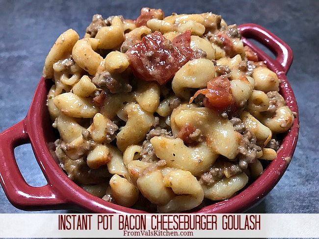 Instant Pot Bacon Cheeseburger Goulash Recipe From Val's Kitchen