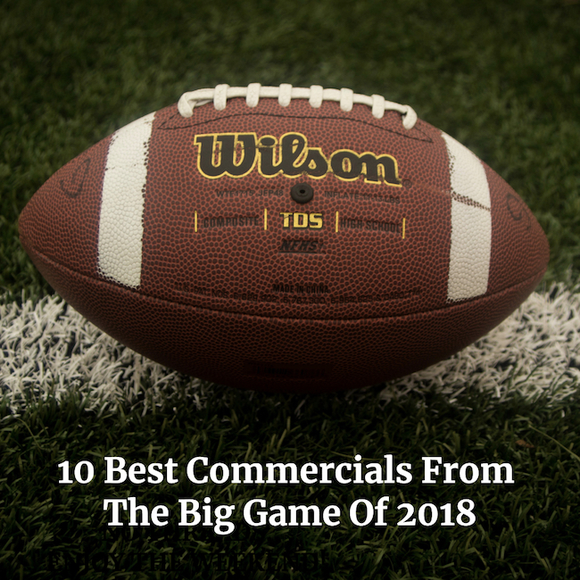 10 Best Commercials From The Big Game Of 2018