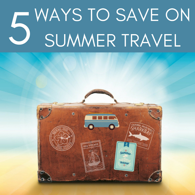 5 Ways To Save On Summer Travel