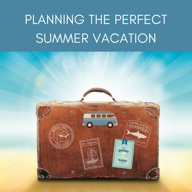Planning The Perfect Summer Vacation