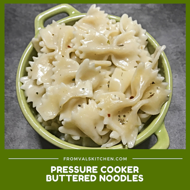 Pressure Cooker Buttered Noodles Recipe From Val's Kitchen