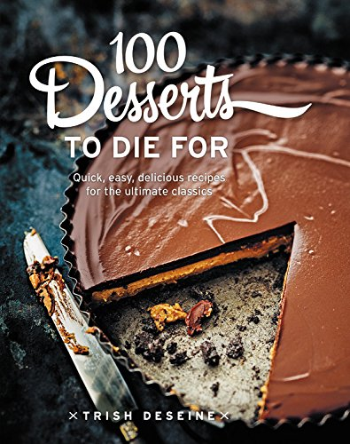 100 Desserts To Die For Cookbook
