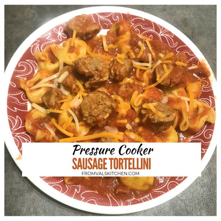 Pressure Cooker Sausage Tortellini Recipe From Val's Kitchen