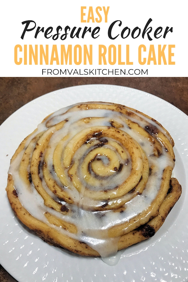 Easy Pressure Cooker Cinnamon Roll Cake From Val's Kitchen