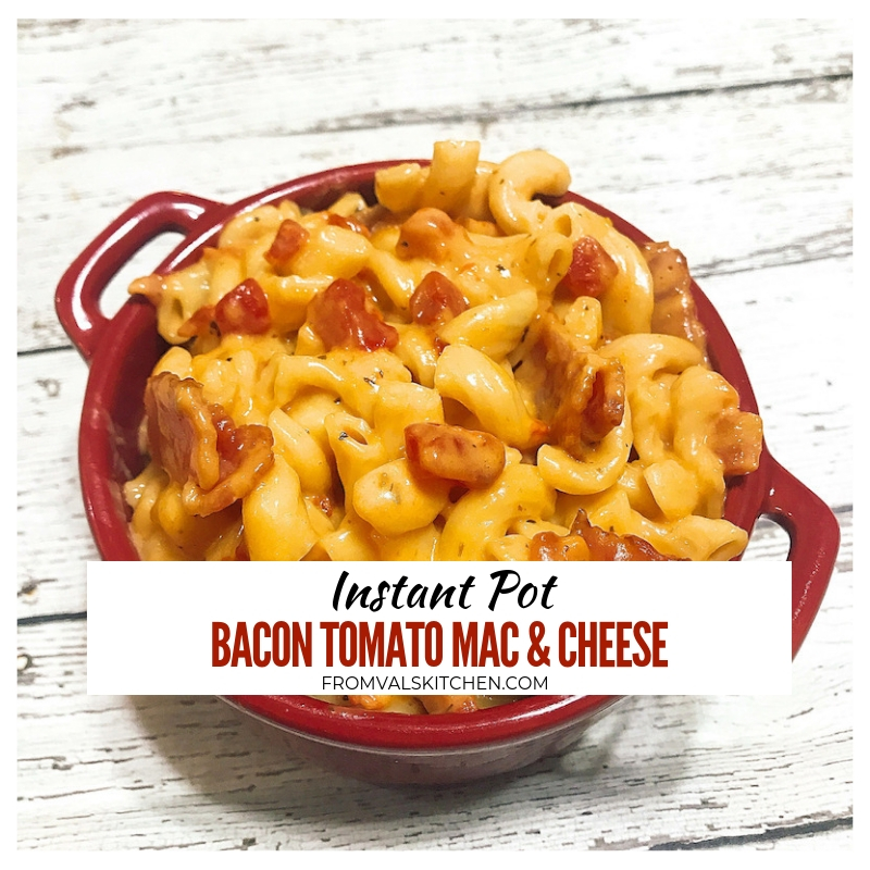 Instant Pot Bacon Tomato Mac And Cheese Recipe From Val's Kitchen