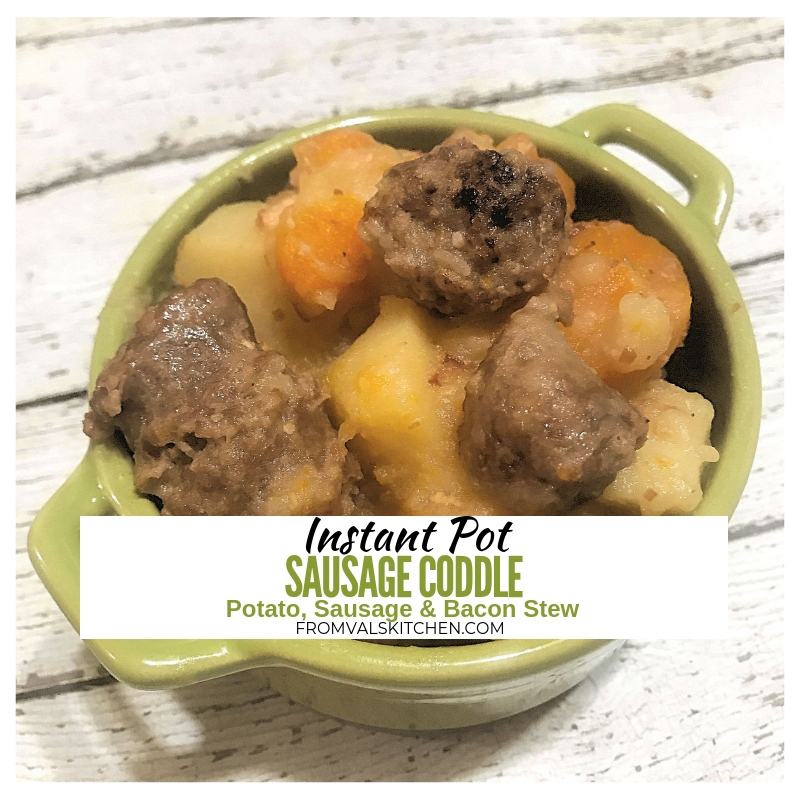 Instant Pot Sausage Coddle (Potato, Sausage & Bacon Stew) Recipe From Val's Kitchen