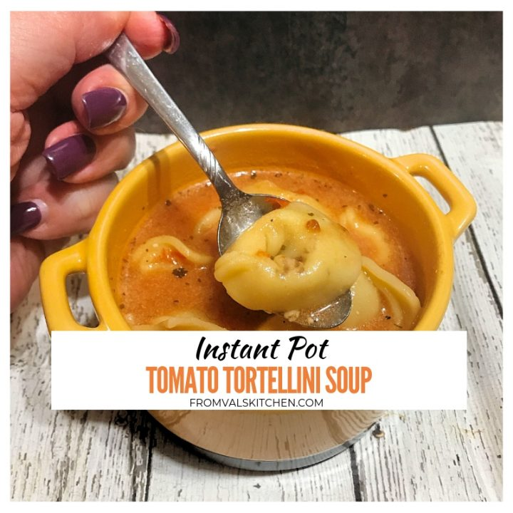 Instant Pot Tomato Tortellini Soup Recipe From Val's Kitchen