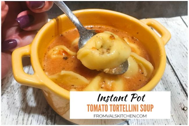 Instant Pot Tomato Tortellini Soup Recipe From Val's Kitchen