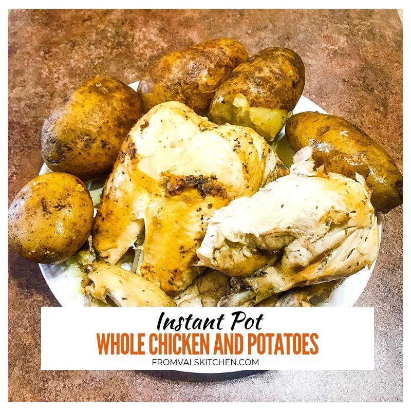 Instant Pot Whole Chicken And Potatoes Recipe From Val's Kitchen