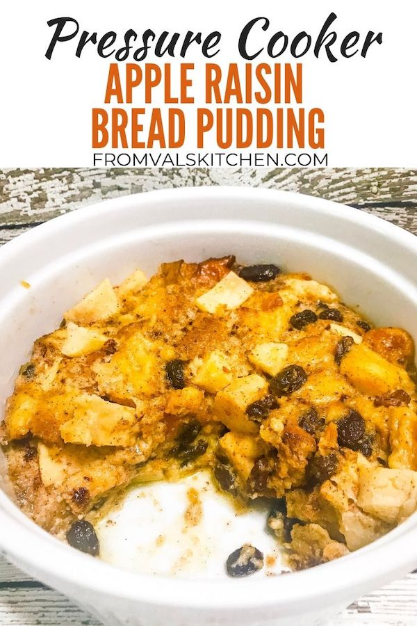 Pressure Cooker Apple Raisin Bread Pudding Recipe From Val's Kitchen
