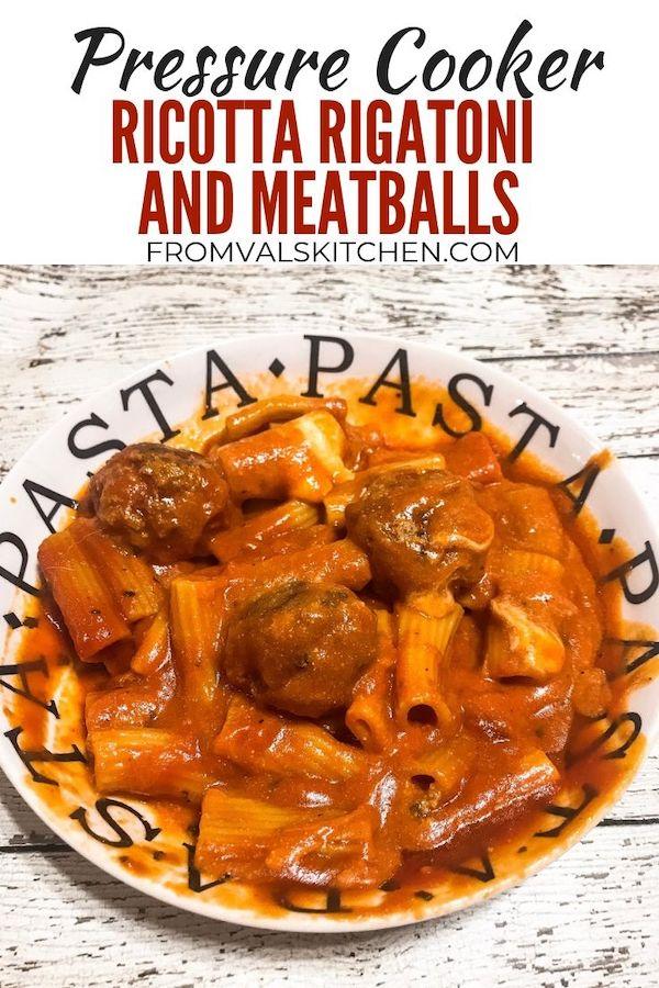 Pressure Cooker Ricotta Rigatoni And Meatballs Recipe From Val's Kitchen