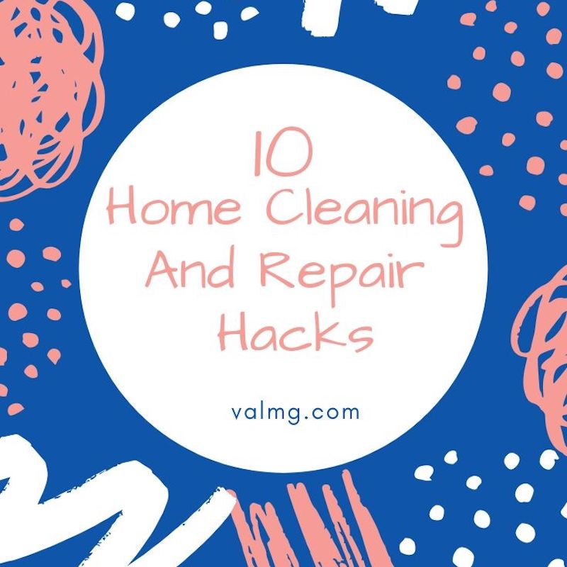 10 Home Cleaning And Repair Hacks