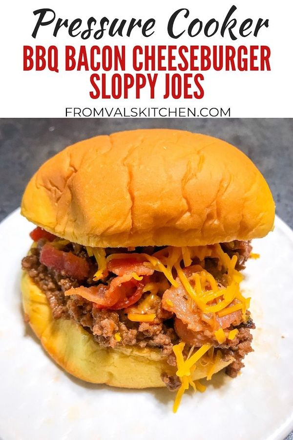 Pressure Cooker BBQ Bacon Cheeseburger Sloppy Joes Recipe From Val's Kitchen