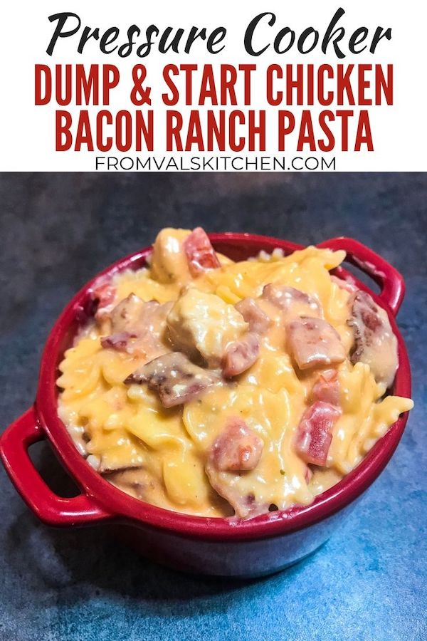 Pressure Cooker Dump and Start Chicken Bacon Ranch Pasta Recipe From Val's Kitchen