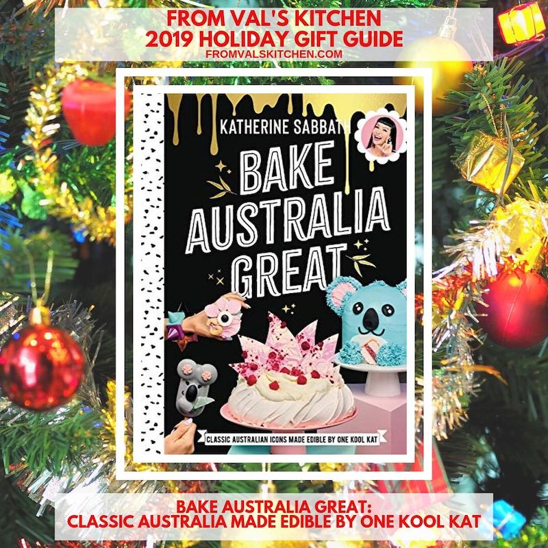 FROM VAL'S KITCHEN 2019 HOLIDAY GIFT GUIDE - Bake Australia Great Cookbook