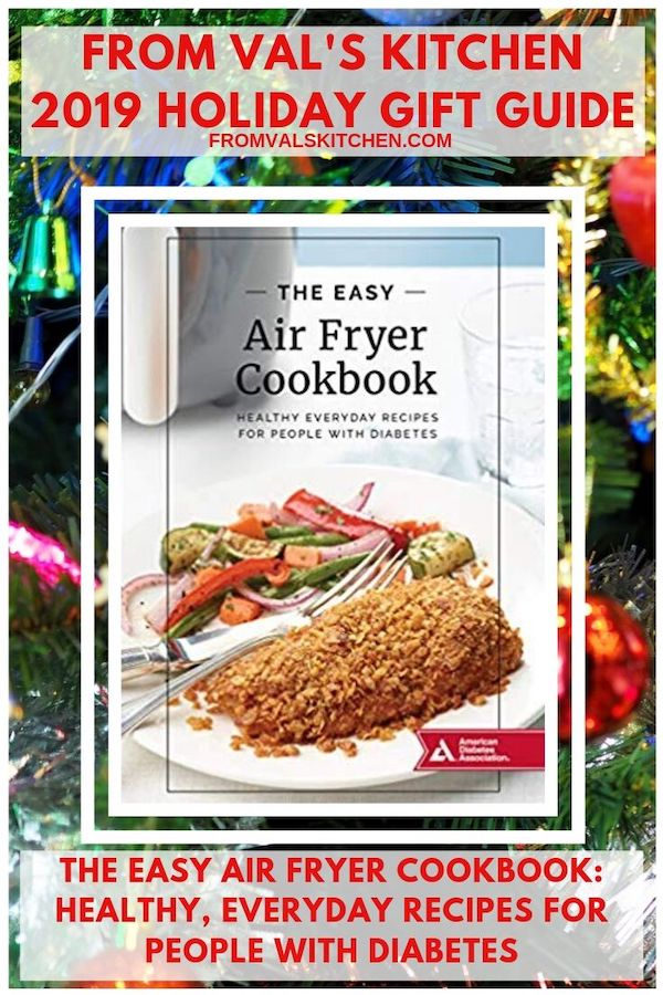 FROM VAL'S KITCHEN 2019 HOLIDAY GIFT GUIDE - The Easy Air Fryer Cookbook: Healthy, Everyday Recipes for People with Diabetes