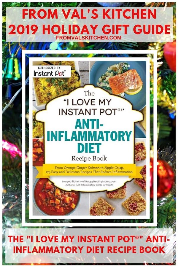 "FROM VAL'S KITCHEN 2019 GIFT GUIDE - The ""I Love My Instant Pot®"" Anti-Inflammatory Diet Recipe Book"