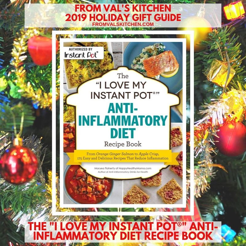 """FROM VAL'S KITCHEN 2019 GIFT GUIDE - The """"I Love My Instant Pot®"""" Anti-Inflammatory Diet Recipe Book"""