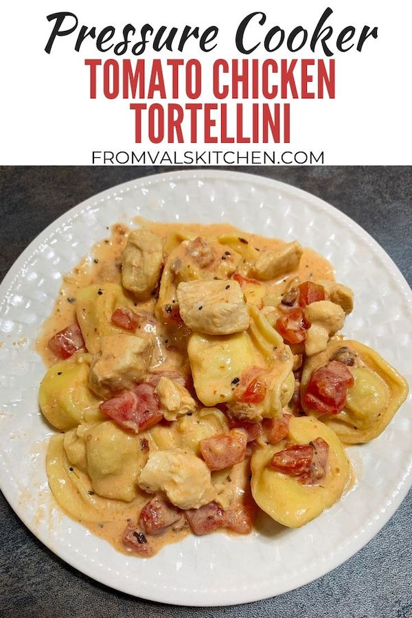 Pressure Cooker Tomato Chicken Tortellini Recipe From Val's Kitchen