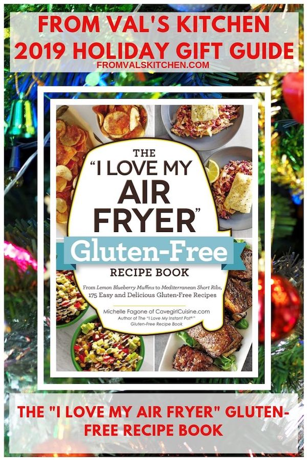 FROM VAL'S KITCHEN 2019 HOLIDAY GIFT GUIDE - The I Love My Air Fryer Gluten-Free Recipe Book