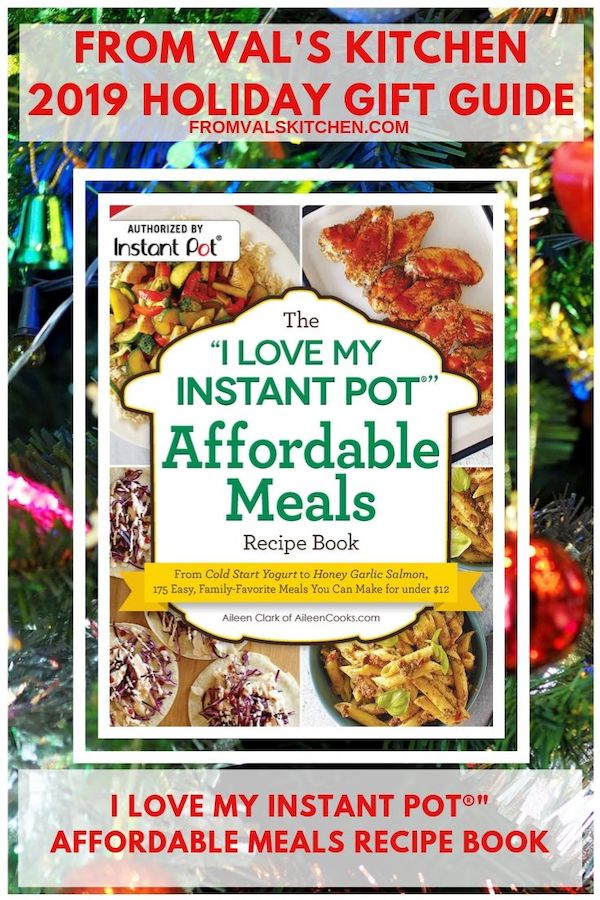 FROM VAL'S KITCHEN 2019 HOLIDAY GIFT GUIDE - The I Love My Instant Pot Affordable Meals Recipe Book