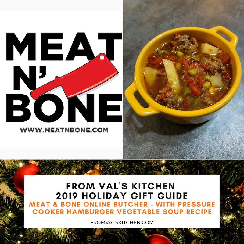FROM VAL'S KITCHEN 2019 HOLIDAY GIFT GUIDE - Meat & Bone Online Butcher - With Pressure Cooker Hamburger Vegetable Soup Recipe