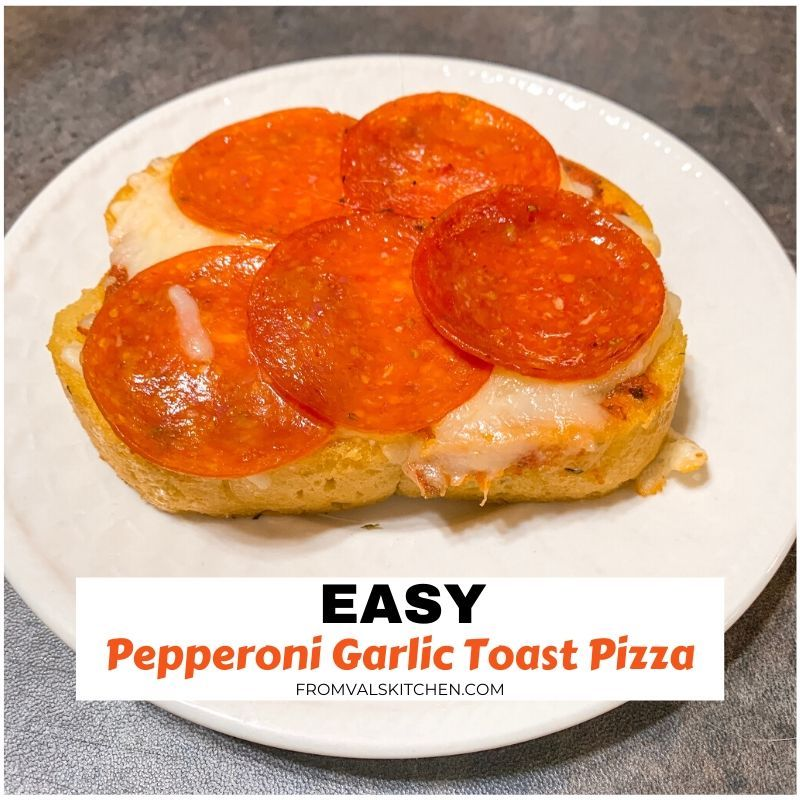 Easy Pepperoni Garlic Toast Pizza Recipe From Val's Kitchen
