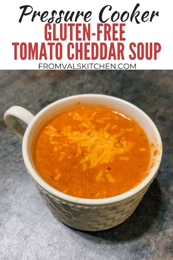 Gluten-free Pressure Cooker Tomato Cheddar Soup Recipe From Val's Kitchen