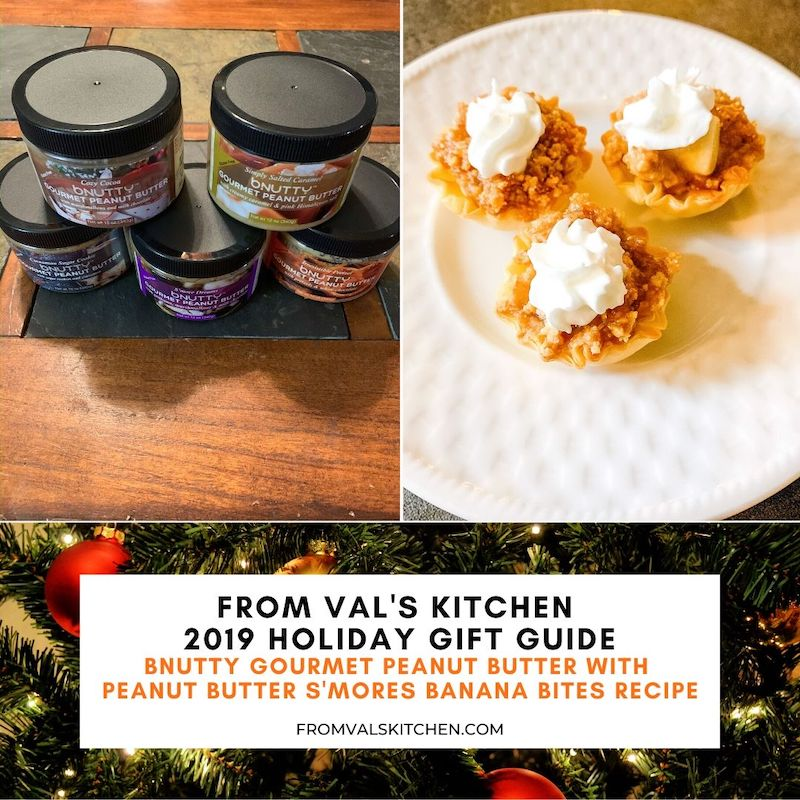 FROM VAL'S KITCHEN 2019 HOLIDAY GIFT GUIDE - bNutty Gourmet Peanut Butter With Peanut Butter S'Mores Banana Bites Recipe