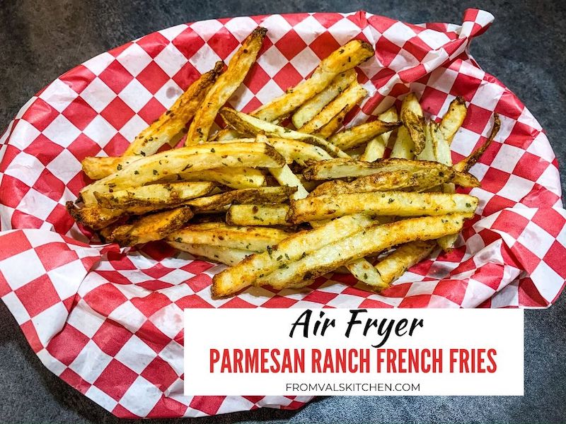 Air Fryer Parmesan Ranch French Fries Recipe From Val's Kitchen